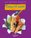 Les Dossiers Hachette Sciences Cycle 3 - Corps et santé - Livre de l'élève - Ed.2010