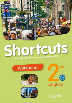 Shortcuts 2de - Anglais - Workbook - Nouvelle édition 2010