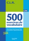 CLR 500 exercices de vocabulaire pour l'expression CM - Livre de l'élève - Ed.2011
