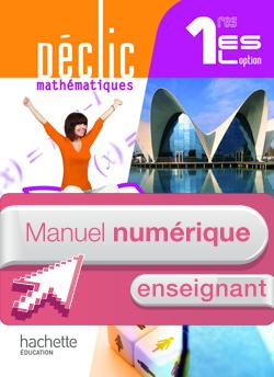 Manuel numérique Mathématiques Déclic 1ère ES / L option Edition 2011 - Licence enseignant