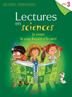 Lectures thématiques Sciences Cycle 3 - Le vivant, le corps humain et la santé - Elève - Ed 2013