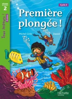 Première plongée ! Niveau 2 - Tous lecteurs ! Roman - Livre élève - Ed. 2013