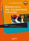 Maintenance des équipements industriels Tome 2 Bac Pro - Livre élève - Ed.2011