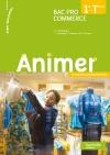 Animer 1re et Terminale Bac pro Commerce - Livre élève - Ed. 2013
