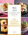 Le grand livre Hachette des recettes lgres et gourmandes