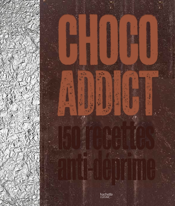 Choco-addict 150 recettes anti-déprime