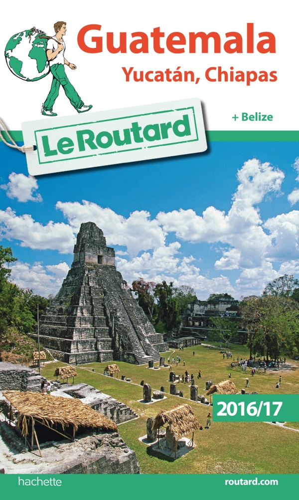 Guide du Routard Guatemala Yucatan, Chiapas 2016/17