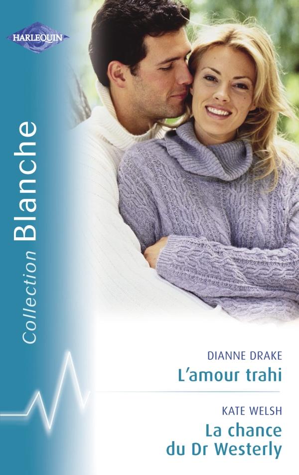L'amour trahi - La chance du Dr Westerly (Harlequin Blanche)