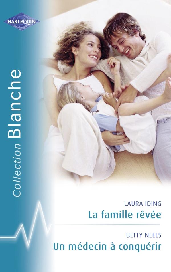 La famille rêvée - Un médecin à conquérir (Harlequin Blanche)