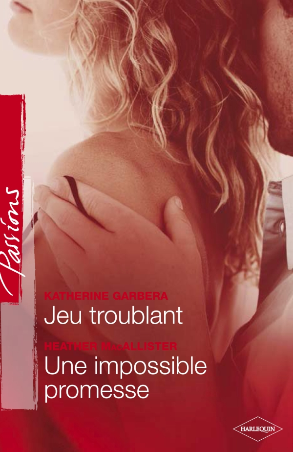 Jeu troublant - Une impossible promesse (Harlequin Passions)