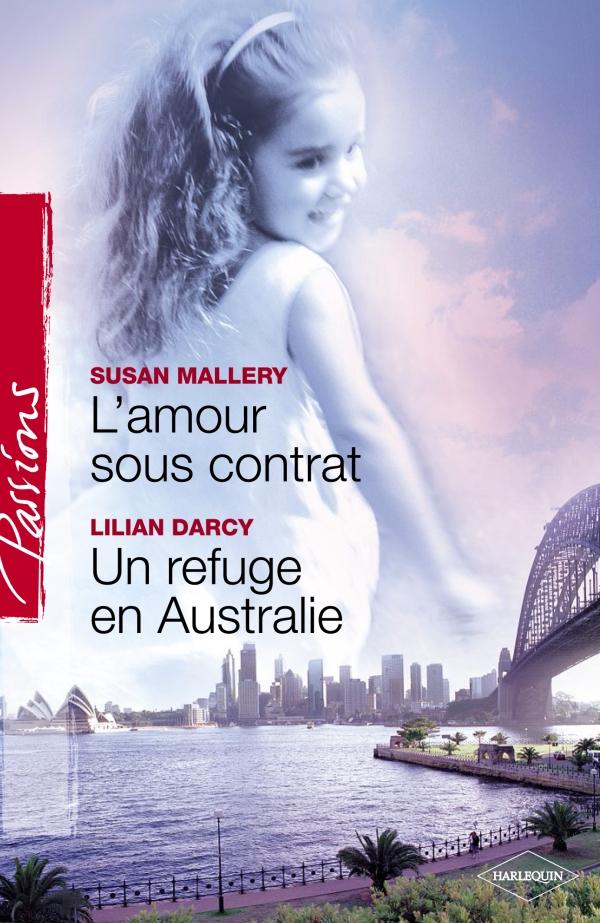 L'amour sous contrat - Un refuge en Australie (Harlequin Passions)