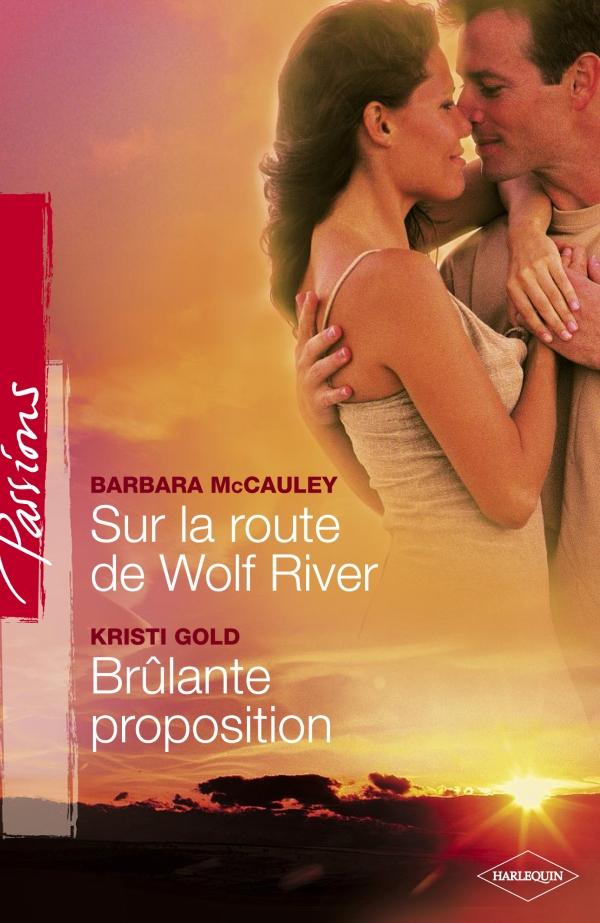 Sur la route de Wild River - Brûlante proposition (Harlequin Passions)