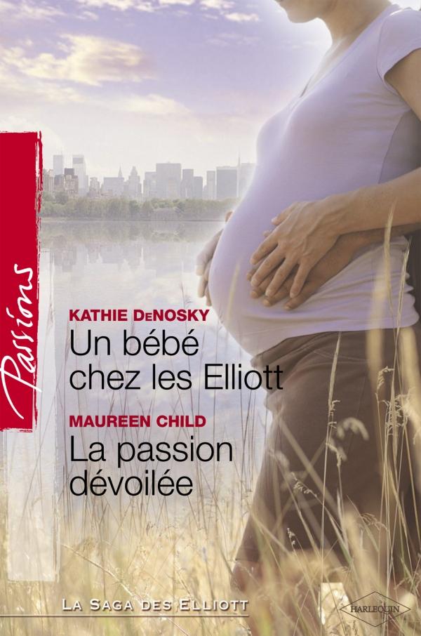 Un bébé chez les Elliott - La passion dévoilée (Harlequin Passions)
