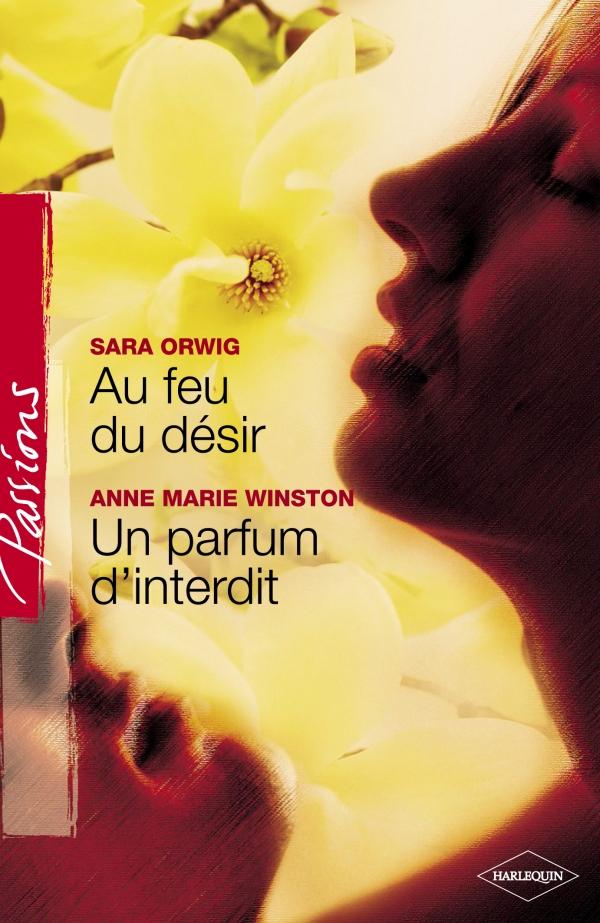 Au feu du désir - Un parfum d'interdit (Harlequin Passions)