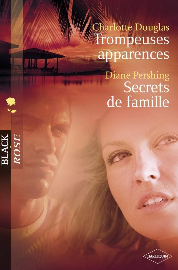 Trompeuses apparences - Secrets de famille (Harlequin Black Rose)