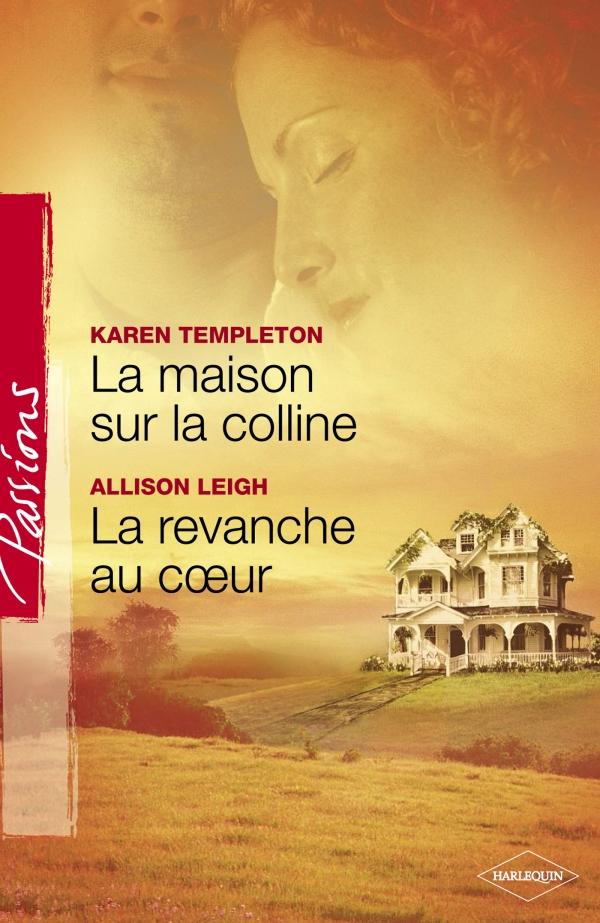 La maison sur la colline - La revanche au coeur (Harlequin Passions)