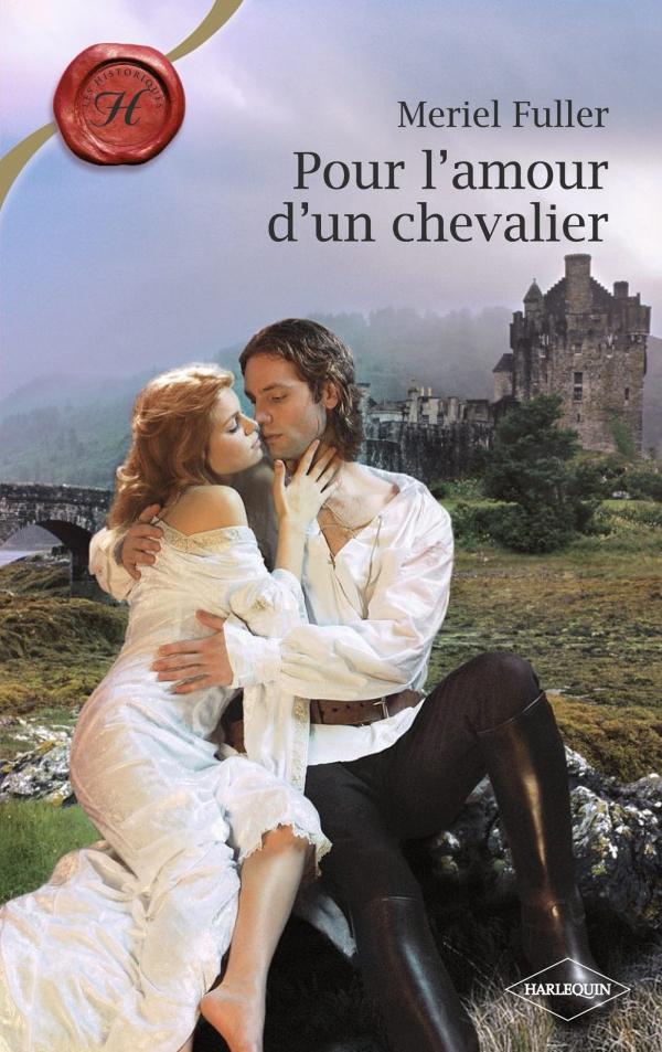 Pour l'amour d'un chevalier (Harlequin Les Historiques)