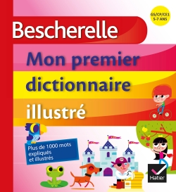 Bescherelle - Mon premier dictionnaire illustr�