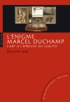 L'Énigme Marcel Duchamp. L'art à l'épreuve du Cogito