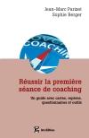 Réussir la première séance de coaching : Un guide pratique avec questionnaires et outils