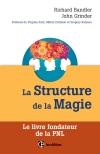 La Structure de la Magie : Le livre fondateur de la PNL