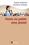 Parler en public ... avec plaisir : Une méthode - la technesthésie - pour gagner en aisance et pouvoir de conviction