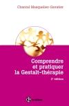 Comprendre et pratiquer la Gestalt-thérapie : Une démarche stimulant la liberté de l'être et sa créativité