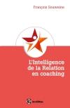 L'intelligence de la relation en coaching : Fondement et coeur du métier