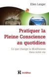 Pratiquer la Pleine Conscience au quotidien : Ce que change la Mindfulness dans notre vie