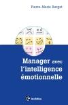 Manager avec l'intelligence émotionnelle : Pour concilier efficacité et bien-être au travail
