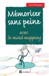 Mémoriser sans peine... avec le mind mapping : Toutes les astuces pour muscler et donner de bons appuis à votre mémoire