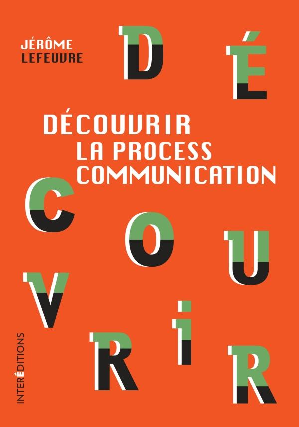 D?couvrir la Process Communication - 3e ?d.