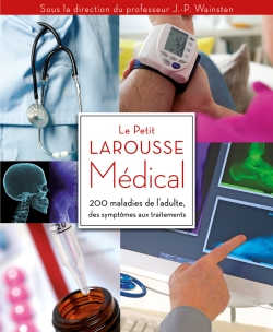 Le Petit Larousse m�dical/PETIT LAROUSSE OF DISEASES - Under the supervision of Dr Jean-Pierre Wainsten
