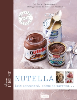 Nutella, cr�me de marron et lait concentr�/NUTELLA, CHESTNUT SPREAD & CO. - Corinne Jausserand