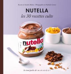 Nutella - Les 30 recettes culte par SANDRA MAHUT