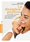La discipline positive - En famille et à l'école, comment éduquer avec fermeté et bienveillance