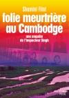 Folie meutrière au Cambodge - Une enquête de l'inspecteur Singh