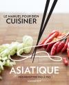 Le manuel pour bien cuisiner asiatique - 300 recettes pas-à-pas