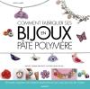 Comment fabriquer ses bijoux en pâte polymère - Bagues, charms, bracelets, sautoirs, bijoux de sac..