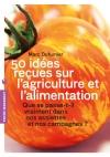 50 idées reçues sur l'agriculture et l'alimentation - Que se passe-t-il vraiment dans nos assiettes