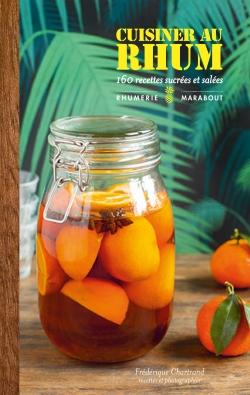Cuisiner au rhum - 160 recettes sucrées et salées