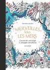 Merveilles sous les mers - Carnet de coloriage & plongée fabuleuse