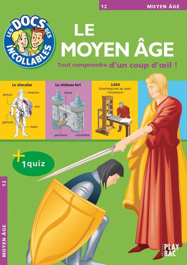 Les Incollables : Le Moyen-Âge, Tout comprendre d'un coup d'oeil !