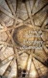 Fran&ccedil;ois Taillandier  &#8211; L&#8217;&eacute;criture du monde