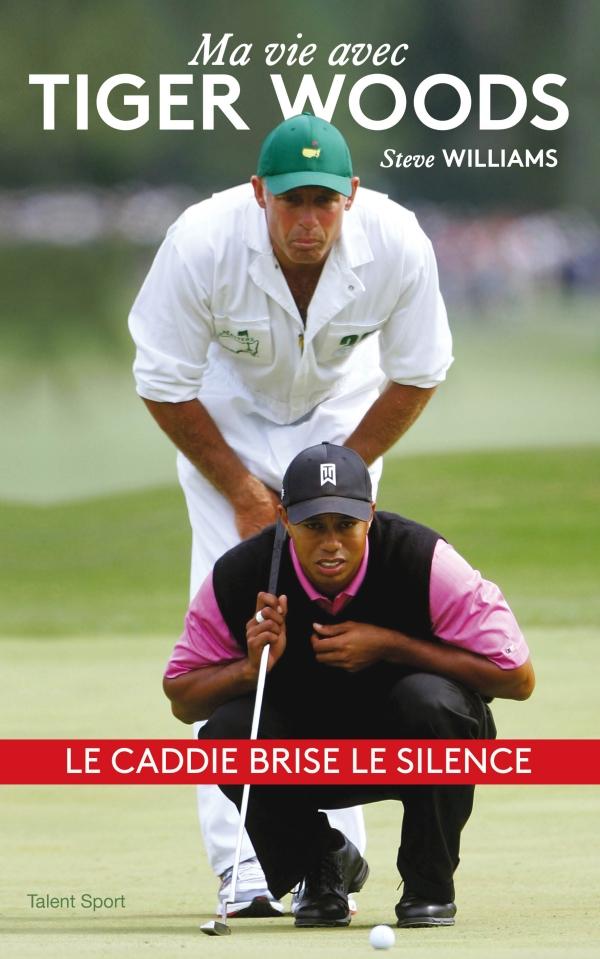Steve Williams - Ma vie avec Tiger Woods, Le caddie brise le silence