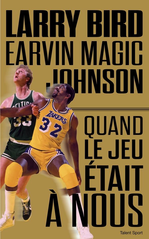 Larry Bird - Magic Johnson, Quand le jeu était à nous