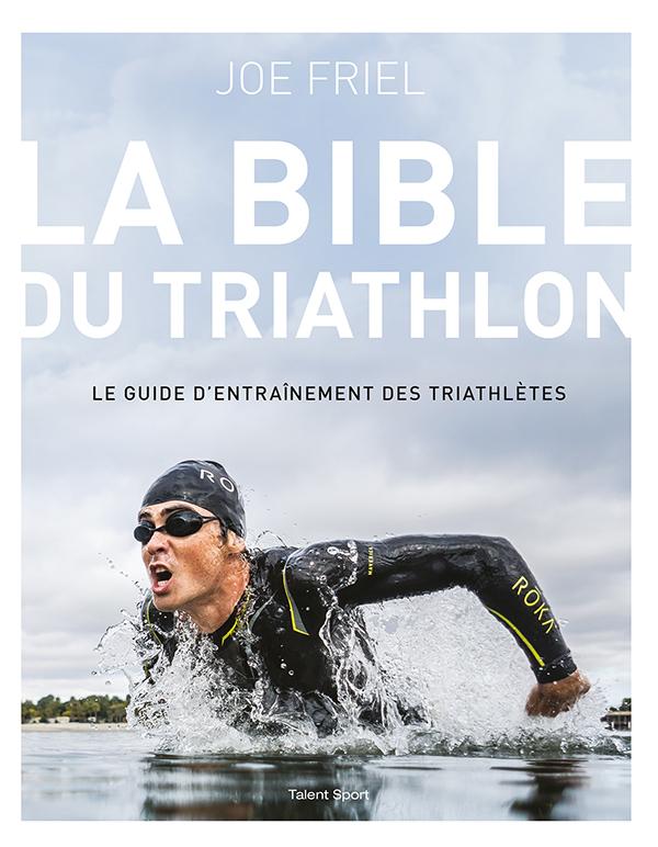 La bible du Triathlon, Le guide d'entraînement des triathlètes