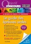 Objectif Concours Le guide des épreuves orales