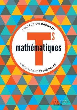 Mathématiques Barbazo Tle S spécialité - Livre élève - éd. 2016