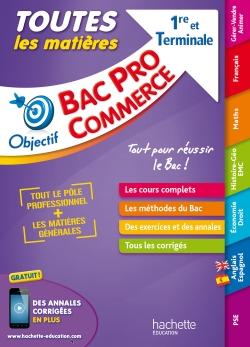 Objectif Bac Pro - Toutes les matières - 1ère et Term Bac Pro Commerce